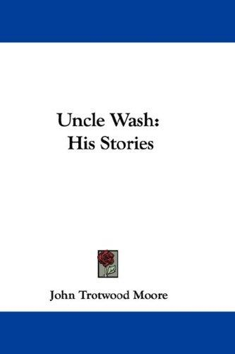 Uncle Wash by John Trotwood Moore