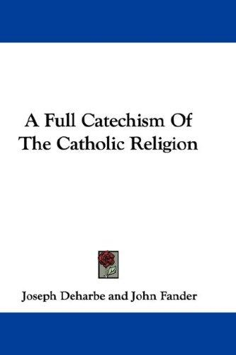 Download A Full Catechism Of The Catholic Religion