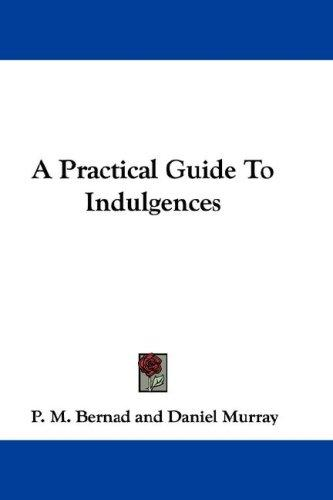 Download A Practical Guide To Indulgences
