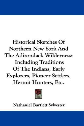 Historical Sketches Of Northern New York And The Adirondack Wilderness