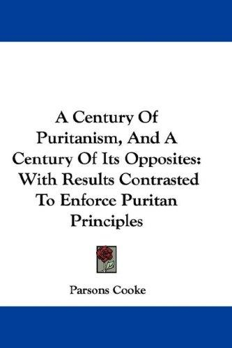 Download A Century Of Puritanism, And A Century Of Its Opposites