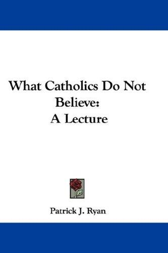 What Catholics Do Not Believe