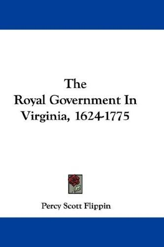 Download The Royal Government In Virginia, 1624-1775
