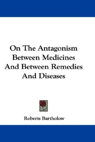 On The Antagonism Between Medicines And Between Remedies And Diseases