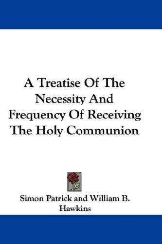 Download A Treatise Of The Necessity And Frequency Of Receiving The Holy Communion