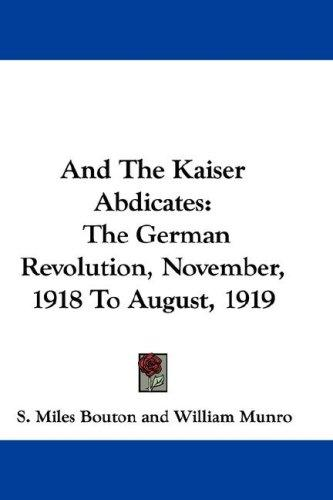Download And The Kaiser Abdicates