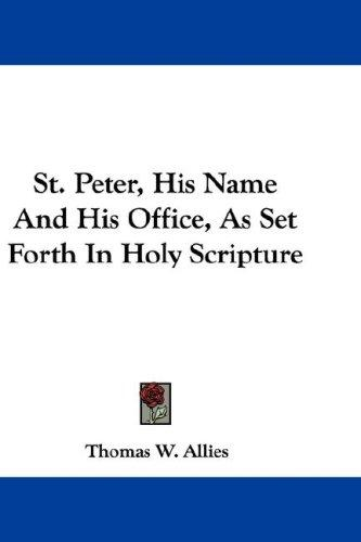 St. Peter, His Name And His Office, As Set Forth In Holy Scripture