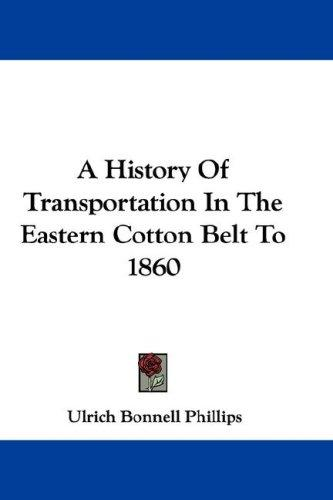 Download A History Of Transportation In The Eastern Cotton Belt To 1860