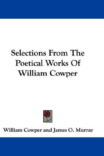 Selections From The Poetical Works Of William Cowper