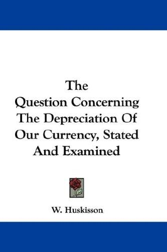 The Question Concerning The Depreciation Of Our Currency, Stated And Examined
