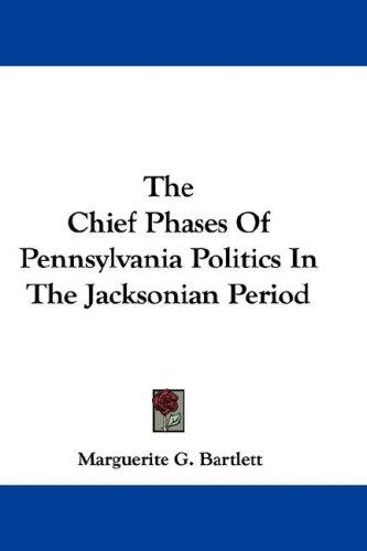 Download The Chief Phases Of Pennsylvania Politics In The Jacksonian Period