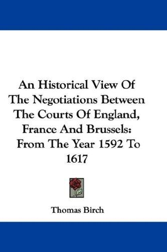 An Historical View Of The Negotiations Between The Courts Of England, France And Brussels