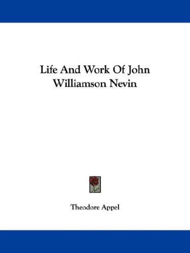 Download Life And Work Of John Williamson Nevin
