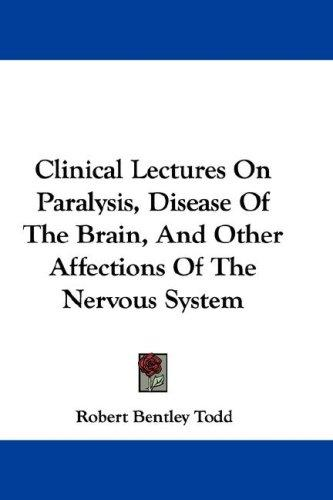 Clinical Lectures On Paralysis, Disease Of The Brain, And Other Affections Of The Nervous System