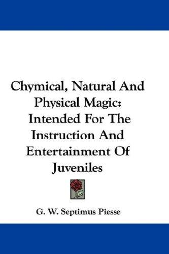 Download Chymical, Natural And Physical Magic