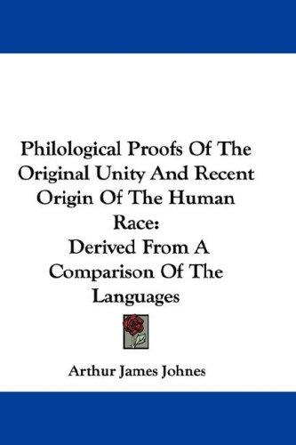 Philological Proofs Of The Original Unity And Recent Origin Of The Human Race
