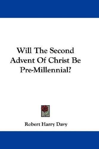 Download Will The Second Advent Of Christ Be Pre-Millennial?
