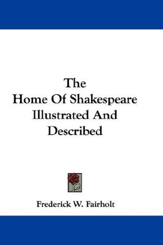 The Home Of Shakespeare Illustrated And Described