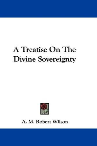 Download A Treatise On The Divine Sovereignty