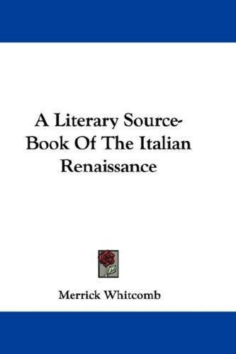 A Literary Source-Book Of The Italian Renaissance