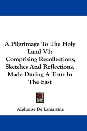 A Pilgrimage To The Holy Land V1 by Alphonse de Lamartine