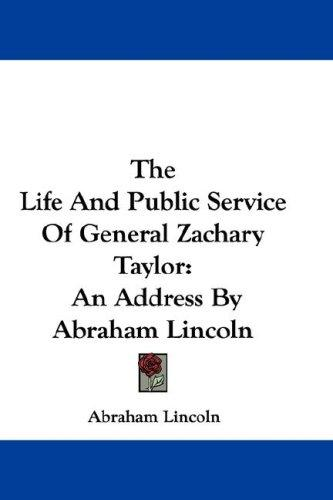 The Life And Public Service Of General Zachary Taylor