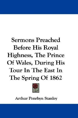 Download Sermons Preached Before His Royal Highness, The Prince Of Wales, During His Tour In The East In The Spring Of 1862
