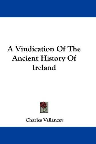 A Vindication Of The Ancient History Of Ireland