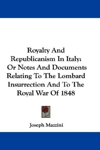 Royalty And Republicanism In Italy by Joseph Mazzini
