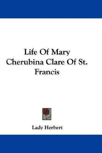 Life Of Mary Cherubina Clare Of St. Francis