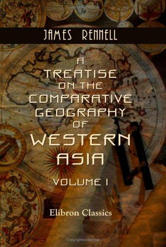 Download A Treatise on the Comparative Geography of Western Asia