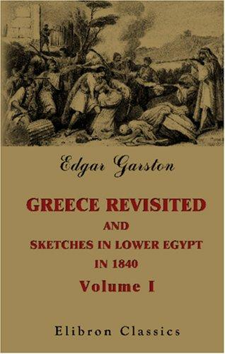 Download Greece Revisited, and Sketches in Lower Egypt, in 1840