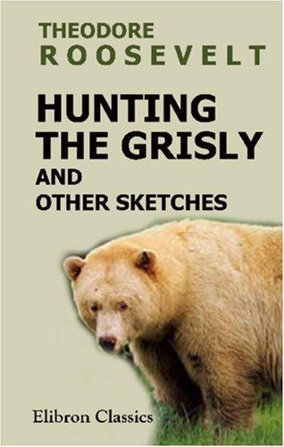 Download Hunting the Grisly and Other Sketches