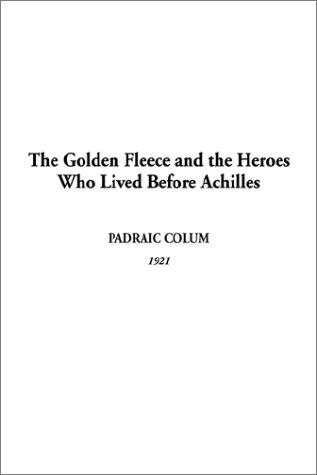 Download The Golden Fleece and the Heroes Who Lived Before Achilles
