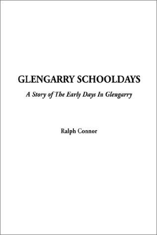 Download Glengarry Schooldays, a Story of the Early Days in Glengarry