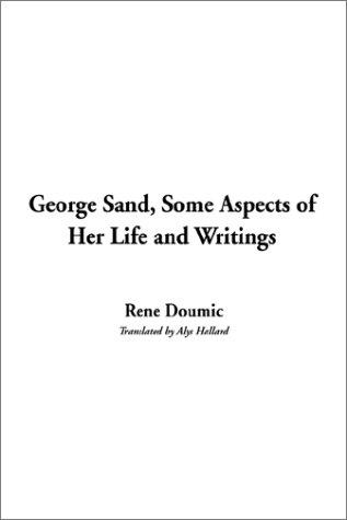Download George Sand, Some Aspects of Her Life and Writings