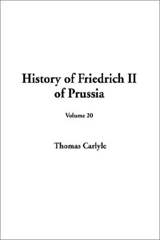 History of Friedrich II of Prussia by Thomas Carlyle