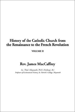 Download History of the Catholic Church from the Renaissance to the French Revolution