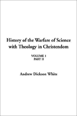 Download History of the Warfare of Science With Theology in Christendom