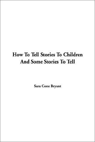 Download How to Tell Stories to Children and Some Stories to Tell
