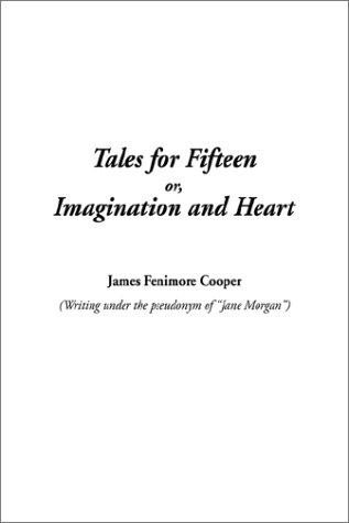 Tales for Fifteen Or, Imagination and Heart