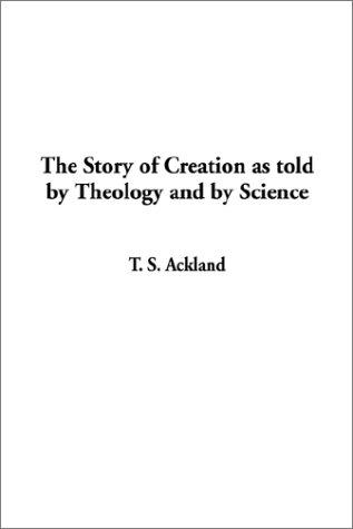 Download The Story of Creation As Told by Theology and by Science