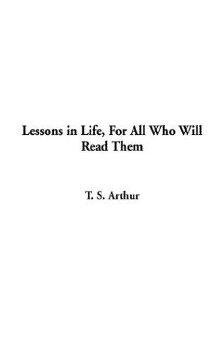 Download Lessons in Life, for All Who Will Read Them