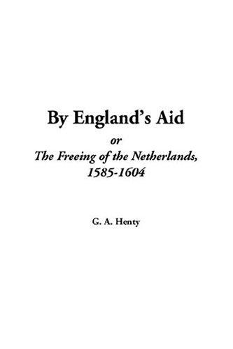 Download By England's Aid, or the Freeing of the Netherlands, 1585-1604