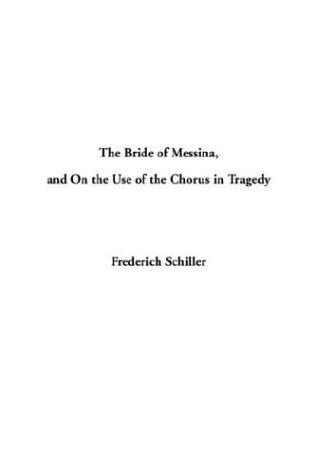 Download The Bride of Messina, and on the Use of the Chorus in Tragedy
