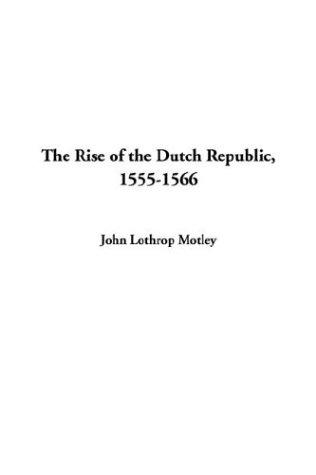 Download The Rise of the Dutch Republic 1555-1566