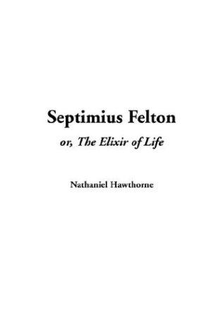 Septimius Felton Or, the Elixir of Life