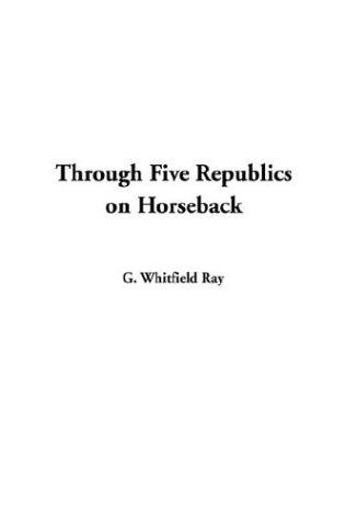Download Through Five Republics on Horseback