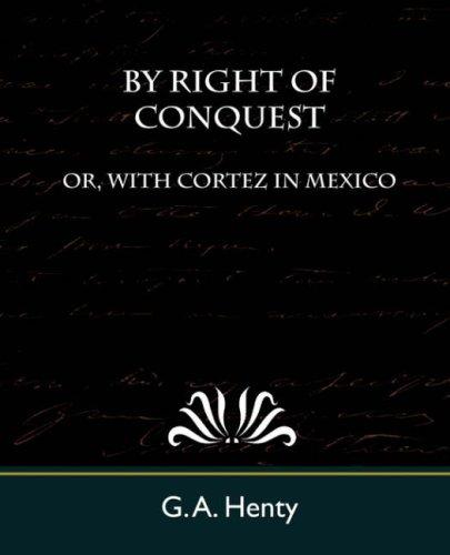 Download By Right of Conquest Or, With Cortez in Mexico