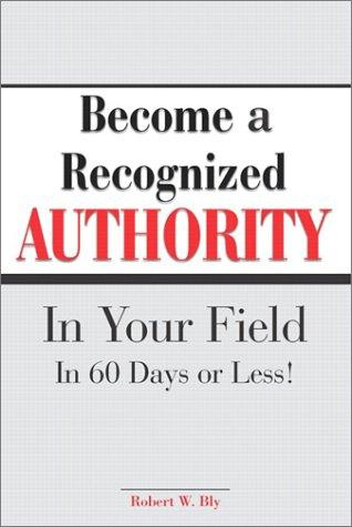 Download Become A Recognized Authority In Your Field – In 60 Days Or Less